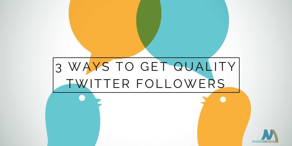 3 Surefire Ways to Get Quality Twitter Followers
