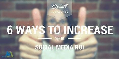 6 Ways to Increase Your Social Media ROI