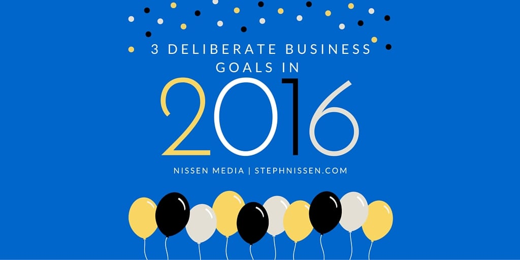 3 Steps to Creating Deliberate Business Goals in 2016