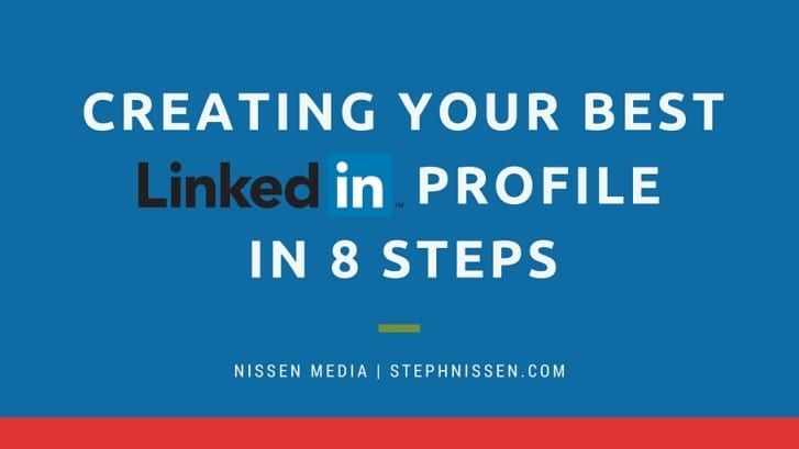 Creating Your Best LinkedIn Profile in 8 Steps - StephNissen.com