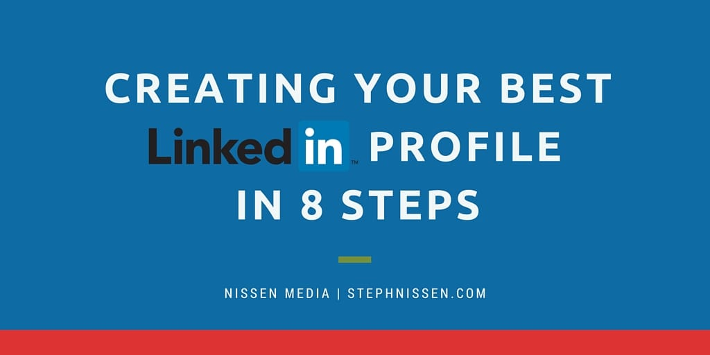 Creating Your Best LinkedIn Profile in 8 Steps