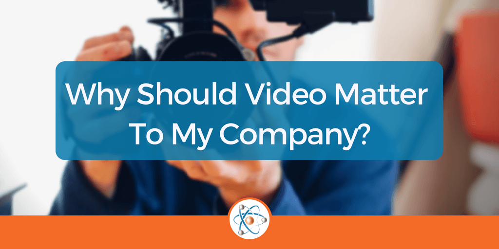 Why Should Video Matter to My Company?