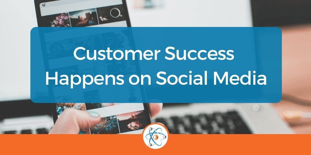 Customer Success Happens on Social Media