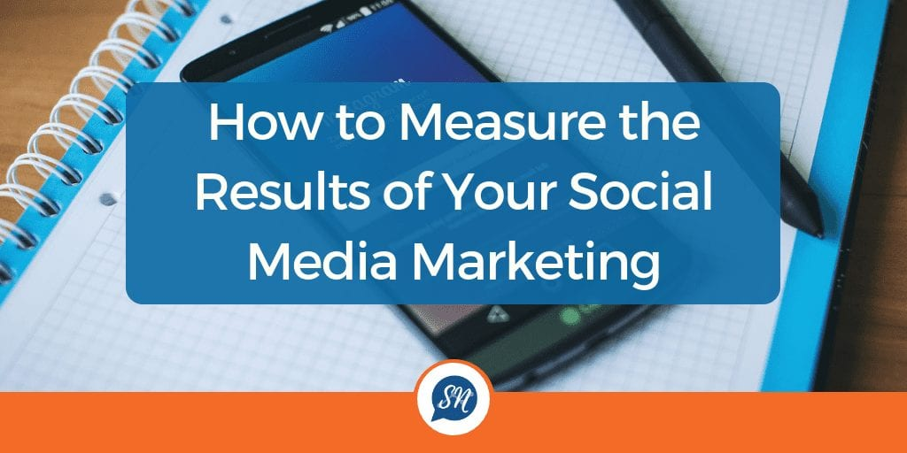 How to Measure The Results of Your Social Media Marketing