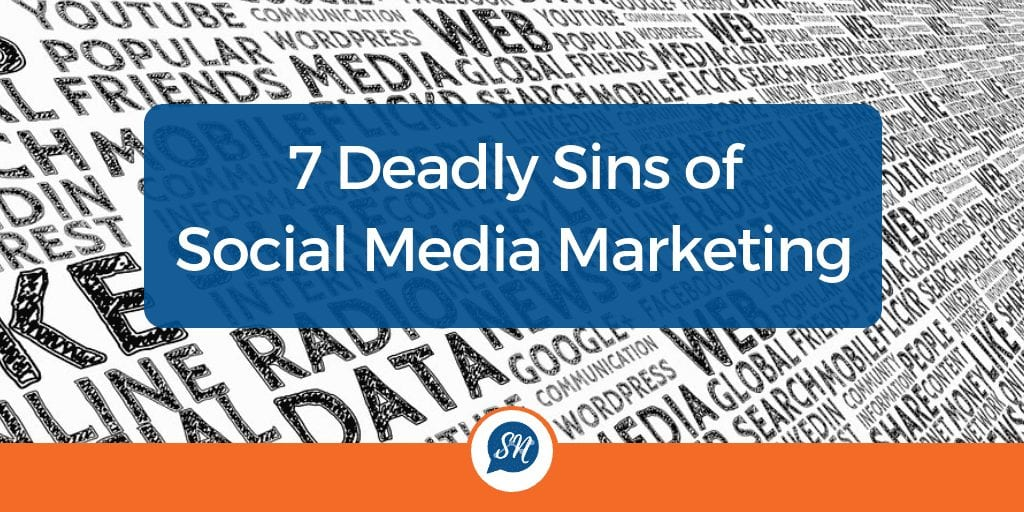 7 Deadly Sins of Social Media Marketing