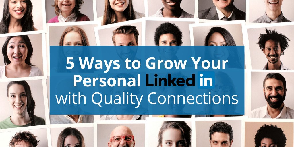 5 Ways to Grow Your Personal LinkedIn with Quality Connections