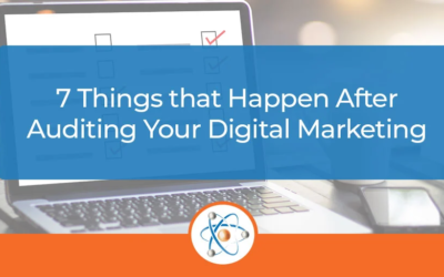 7 Things that Happen After Auditing Your Digital Marketing